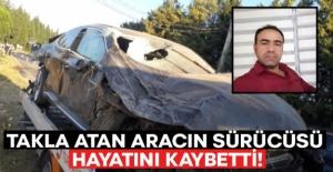 Takla atan aracın sürücüsü Mehmet Özer hayatını kaybetti!